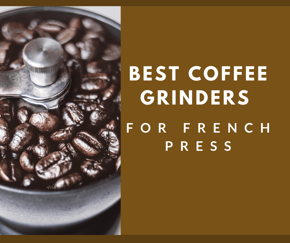 Best Coffee Grinders For French Press, manual coffee grinder with whole beans on top