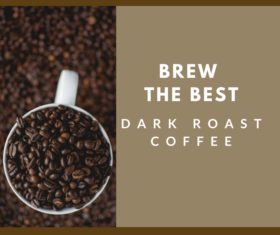 Brew The Best Dark Roast Coffee text and coffee beans in a mug