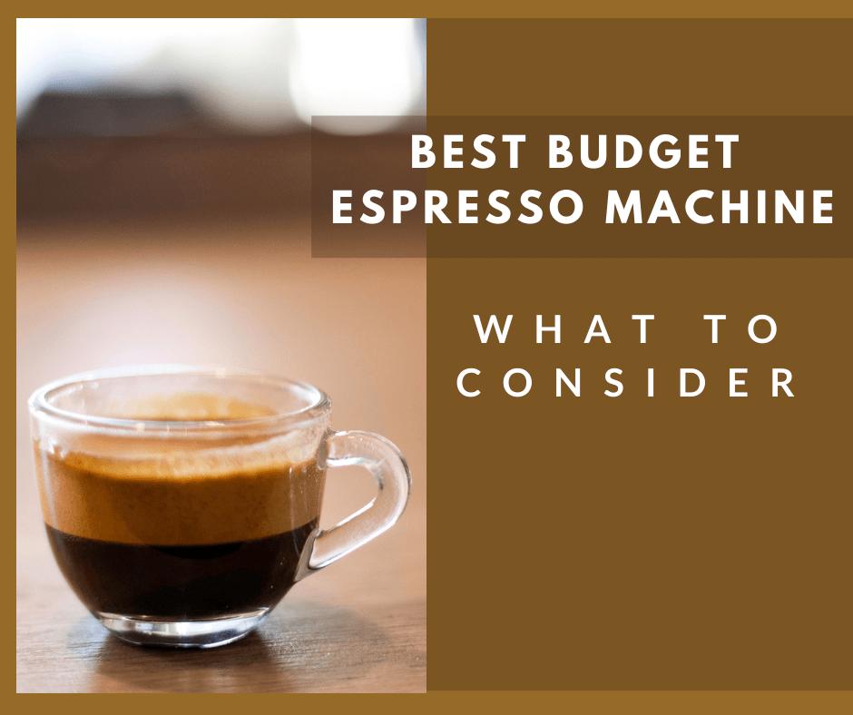 Best Budget Espresso Machine what to consider when shopping