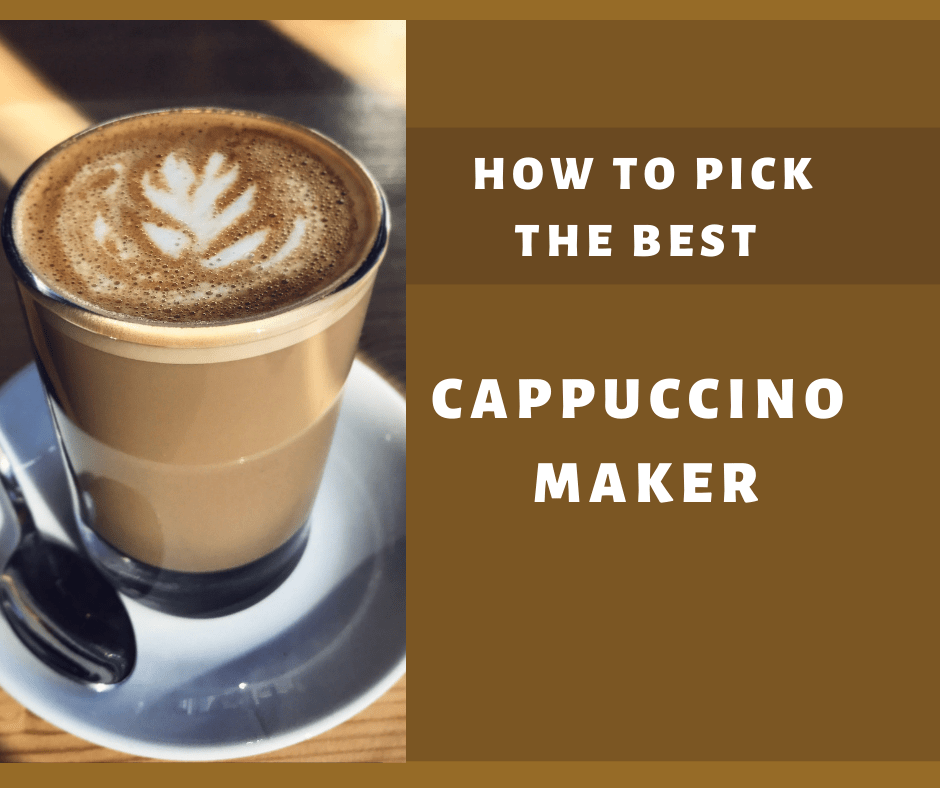 How To Pick The Best Cappuccino Maker