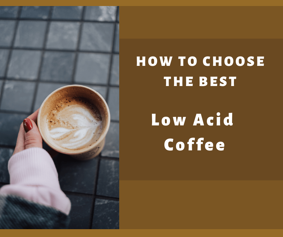 How To Choose The Best Low Acid Coffee